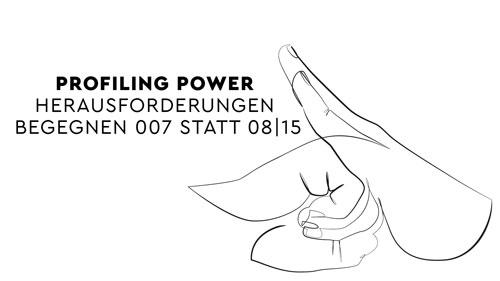 Profiling Power - Herausforderungen begegnen 007 statt 08|15